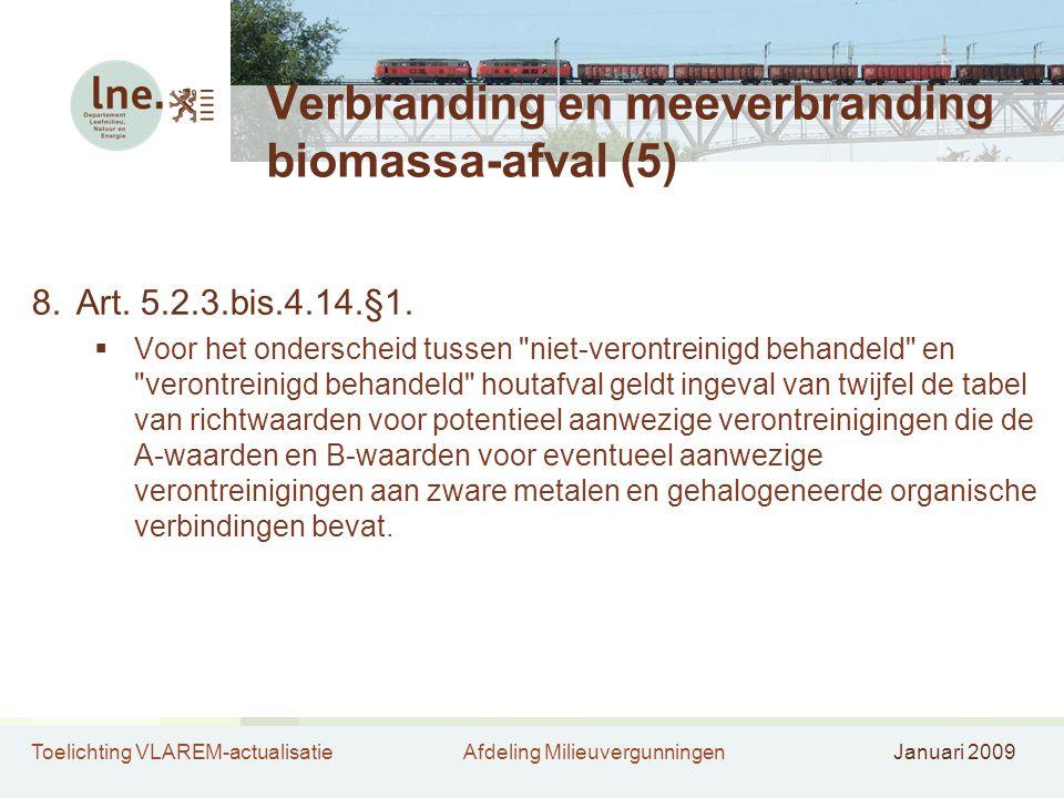 Toelichting VLAREM-actualisatieAfdeling MilieuvergunningenJanuari 2009 Verbranding en meeverbranding biomassa-afval (5) 8.Art. 5.2.3.bis.4.14.§1.  Vo