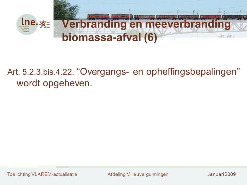 """Toelichting VLAREM-actualisatieAfdeling MilieuvergunningenJanuari 2009 Verbranding en meeverbranding biomassa-afval (6) Art. 5.2.3.bis.4.22. """"Overgang"""