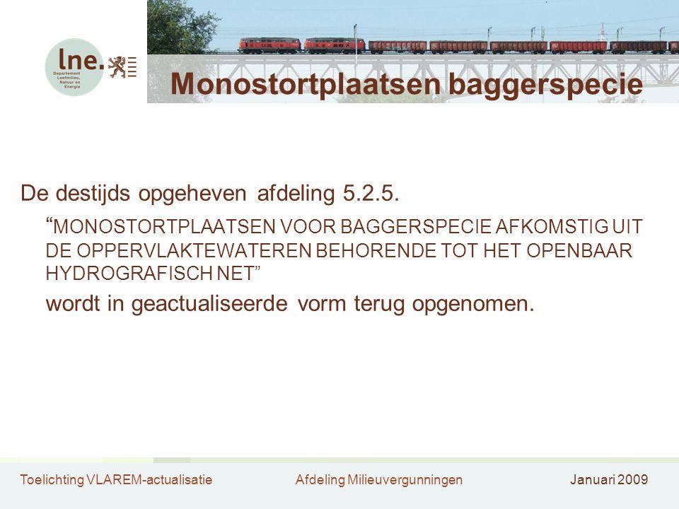 Toelichting VLAREM-actualisatieAfdeling MilieuvergunningenJanuari 2009 Monostortplaatsen baggerspecie De destijds opgeheven afdeling 5.2.5.