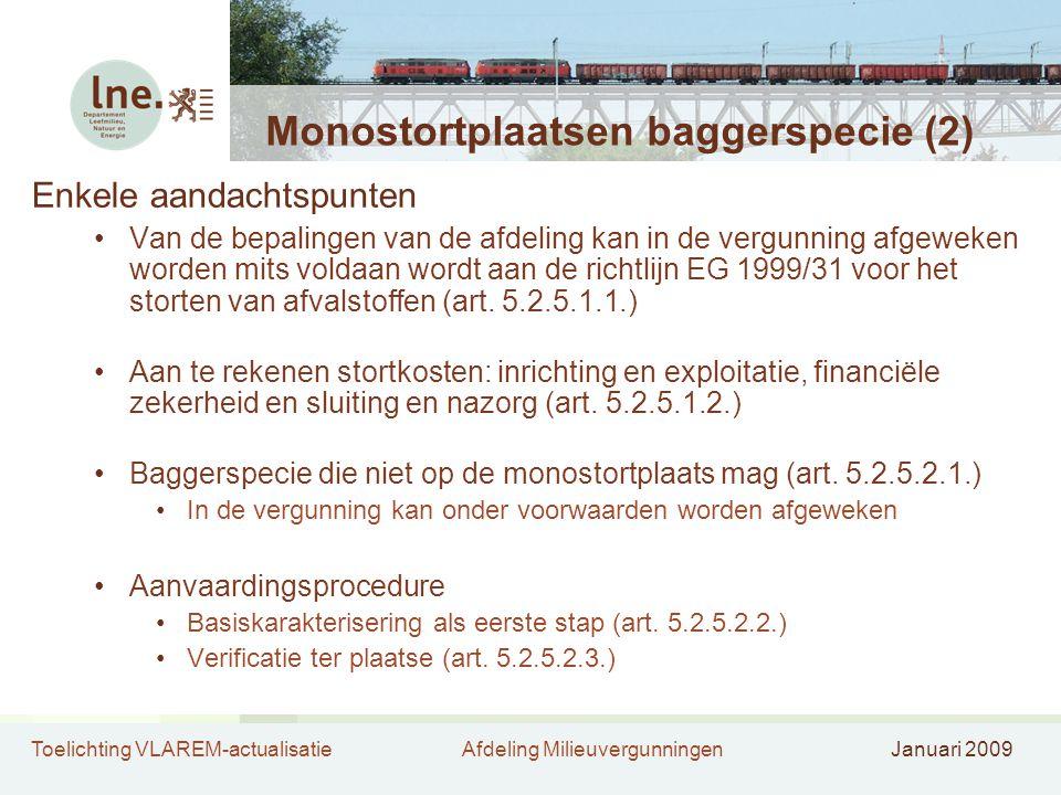 Toelichting VLAREM-actualisatieAfdeling MilieuvergunningenJanuari 2009 Monostortplaatsen baggerspecie (2) Enkele aandachtspunten Van de bepalingen van