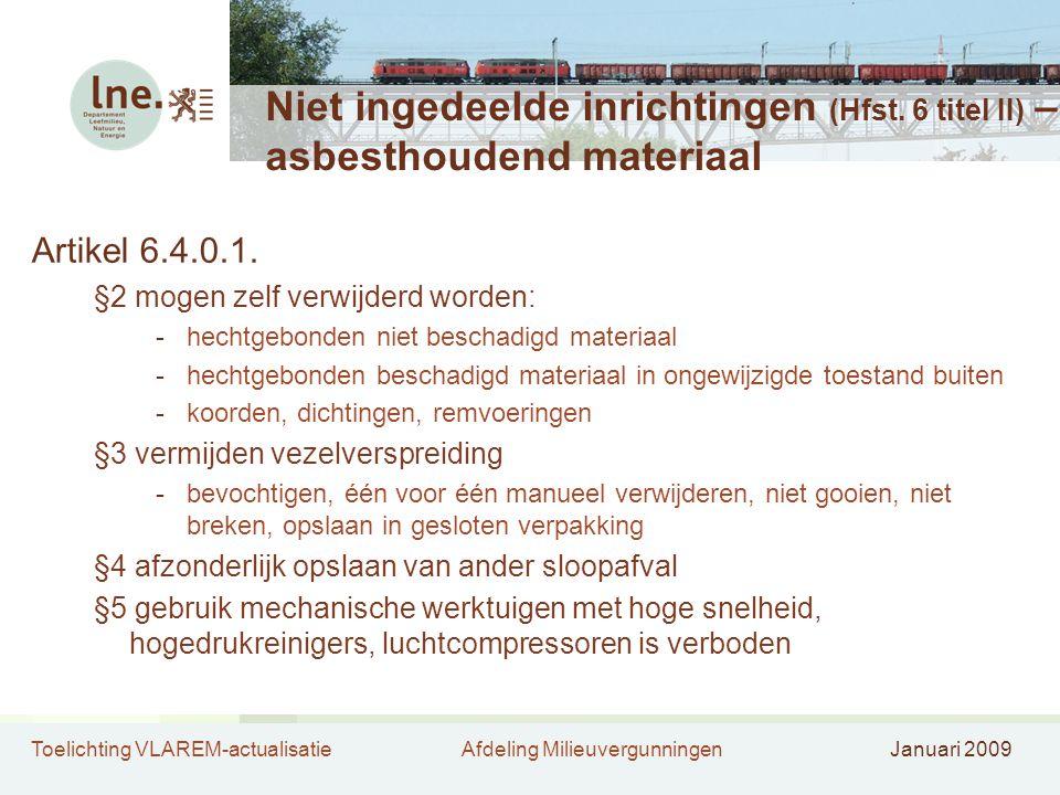 Toelichting VLAREM-actualisatieAfdeling MilieuvergunningenJanuari 2009 Niet ingedeelde inrichtingen (Hfst. 6 titel II) – asbesthoudend materiaal Artik