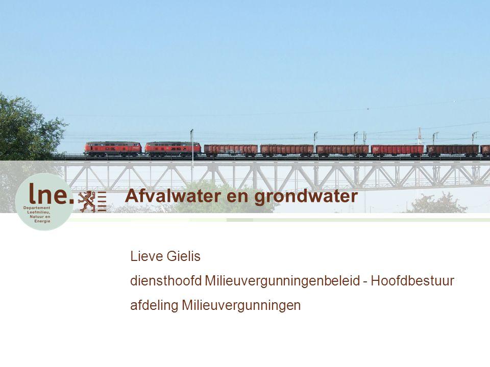 Afvalwater en grondwater Lieve Gielis diensthoofd Milieuvergunningenbeleid - Hoofdbestuur afdeling Milieuvergunningen