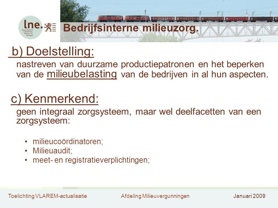 Toelichting VLAREM-actualisatieAfdeling MilieuvergunningenJanuari 2009 Bedrijfsinterne milieuzorg. b) Doelstelling: nastreven van duurzame productiepa