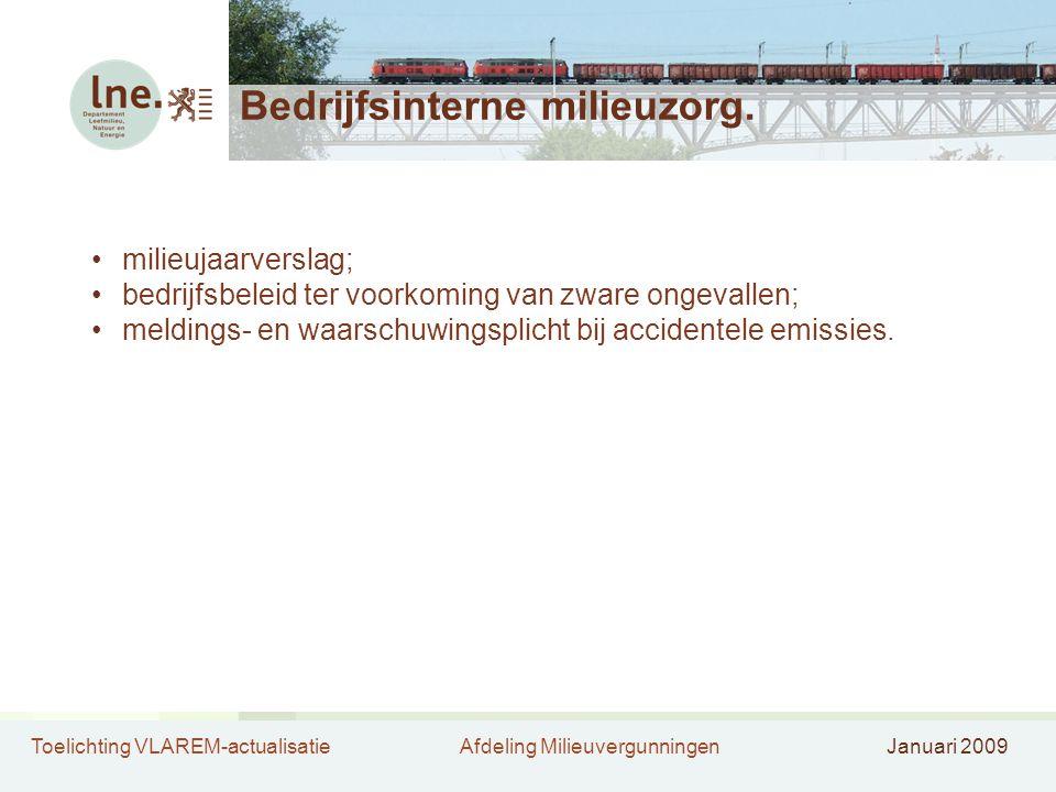 Toelichting VLAREM-actualisatieAfdeling MilieuvergunningenJanuari 2009 Bedrijfsinterne milieuzorg. milieujaarverslag; bedrijfsbeleid ter voorkoming va