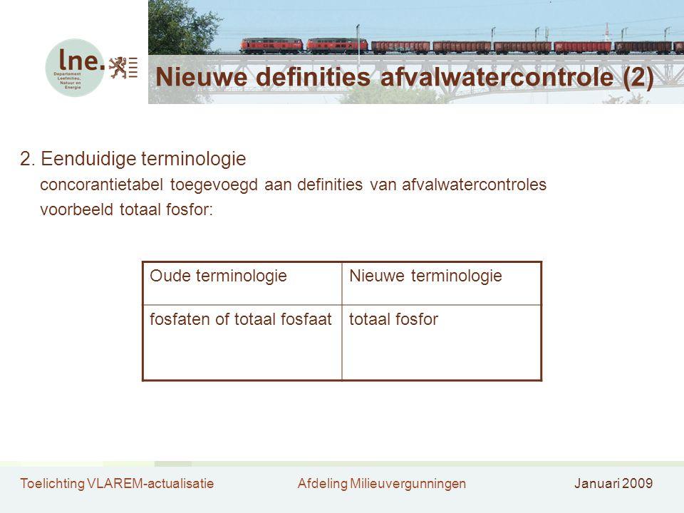 Toelichting VLAREM-actualisatieAfdeling MilieuvergunningenJanuari 2009 Nieuwe definities afvalwatercontrole (2) 2. Eenduidige terminologie concorantie
