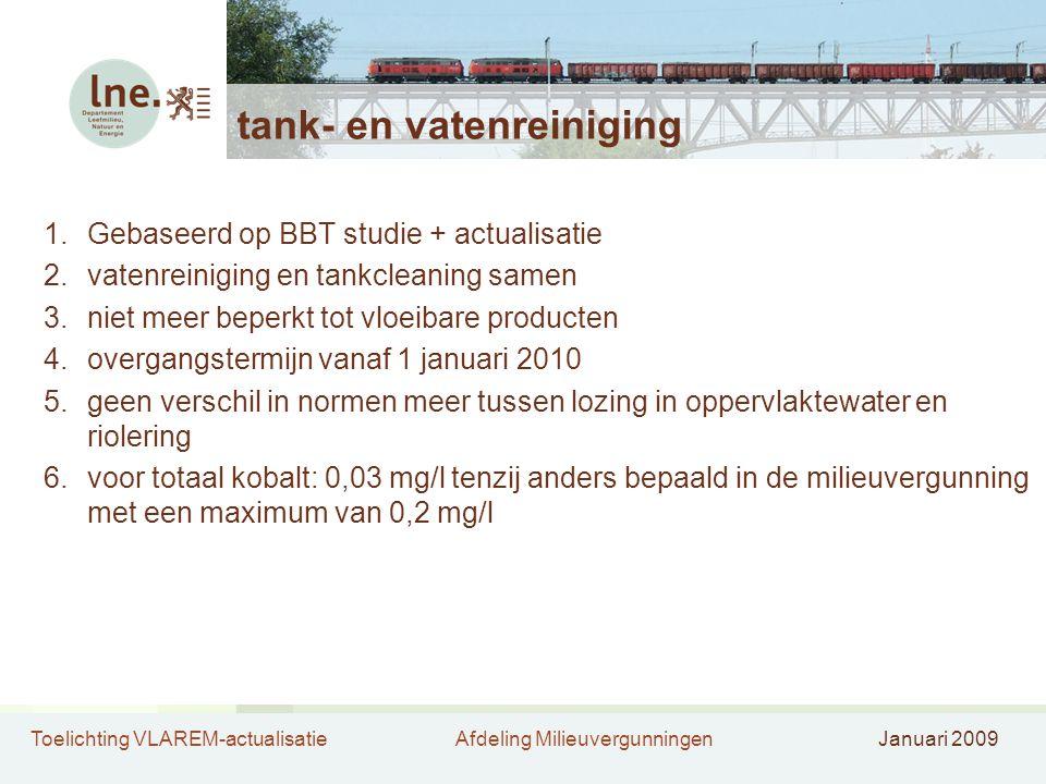 Toelichting VLAREM-actualisatieAfdeling MilieuvergunningenJanuari 2009 tank- en vatenreiniging 1.Gebaseerd op BBT studie + actualisatie 2.vatenreinigi