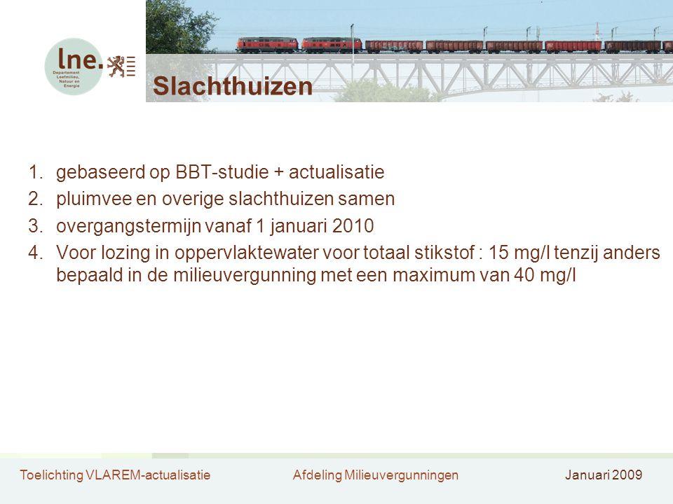 Toelichting VLAREM-actualisatieAfdeling MilieuvergunningenJanuari 2009 Slachthuizen 1.gebaseerd op BBT-studie + actualisatie 2.pluimvee en overige sla