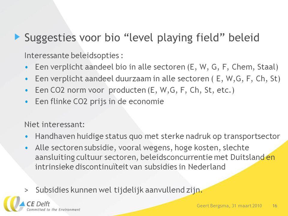"""16Geert Bergsma, 31 maart 2010 16 Suggesties voor bio """"level playing field"""" beleid Interessante beleidsopties : Een verplicht aandeel bio in alle sect"""