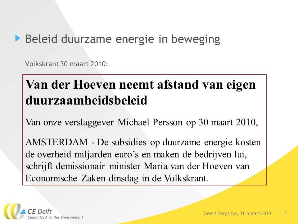 3Geert Bergsma, 31 maart 2010 Biomassa beleid in beweging Vier topics: Huidige beleidskader (SDE, Verplichting transport, Energietransitie) Blijvend subsidiëren (SDE/MEP) of overgaan naar verplichtingen Een level playing field voor alle biomassa sectoren (goed gebruik van biomassa) Biomassa duurzaam: van emissiediscussies naar landgebruik