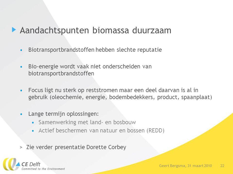 22Geert Bergsma, 31 maart 2010 Aandachtspunten biomassa duurzaam Biotransportbrandstoffen hebben slechte reputatie Bio-energie wordt vaak niet ondersc