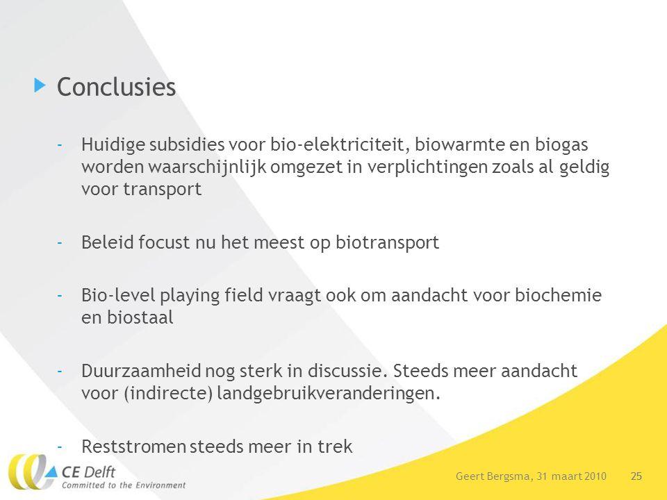 25Geert Bergsma, 31 maart 2010 Conclusies -Huidige subsidies voor bio-elektriciteit, biowarmte en biogas worden waarschijnlijk omgezet in verplichting
