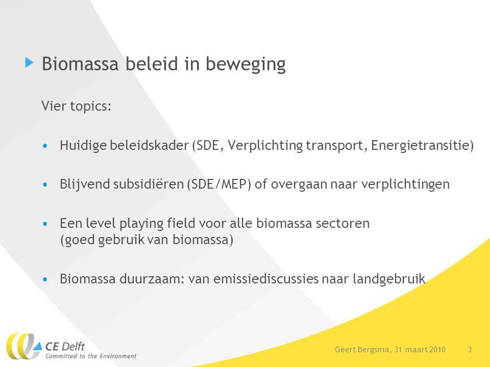 3Geert Bergsma, 31 maart 2010 Biomassa beleid in beweging Vier topics: Huidige beleidskader (SDE, Verplichting transport, Energietransitie) Blijvend s