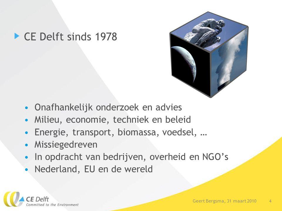 4Geert Bergsma, 31 maart 2010 CE Delft sinds 1978 Onafhankelijk onderzoek en advies Milieu, economie, techniek en beleid Energie, transport, biomassa,