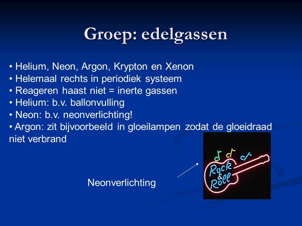 Groep: edelgassen Helium, Neon, Argon, Krypton en Xenon Helemaal rechts in periodiek systeem Reageren haast niet = inerte gassen Helium: b.v. ballonvu