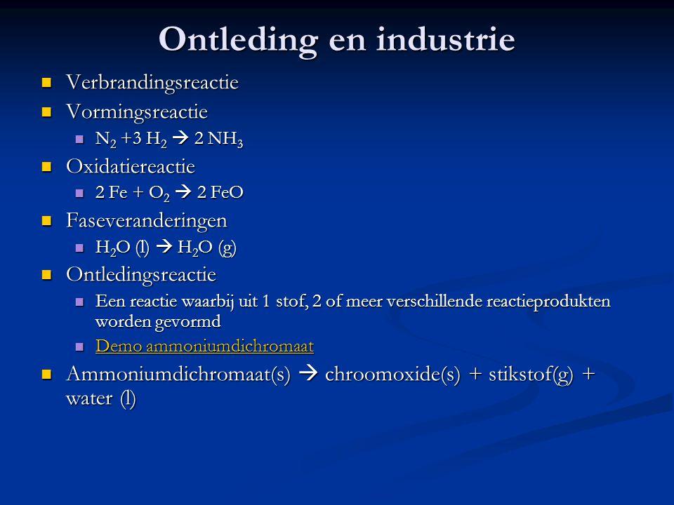 Ontleding en industrie Verbrandingsreactie Verbrandingsreactie Vormingsreactie Vormingsreactie N 2 +3 H 2  2 NH 3 N 2 +3 H 2  2 NH 3 Oxidatiereactie