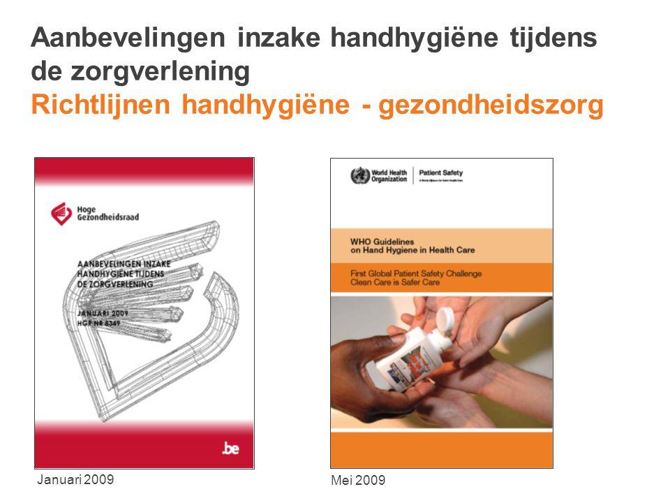 Aanbevelingen inzake handhygiëne tijdens de zorgverlening Richtlijnen handhygiëne - gezondheidszorg Januari 2009 Mei 2009