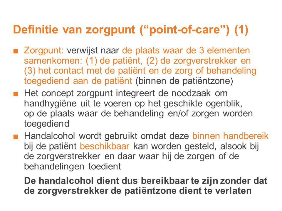 """Definitie van zorgpunt (""""point-of-care"""") (1) ■Zorgpunt: verwijst naar de plaats waar de 3 elementen samenkomen: (1) de patiënt, (2) de zorgverstrekker"""