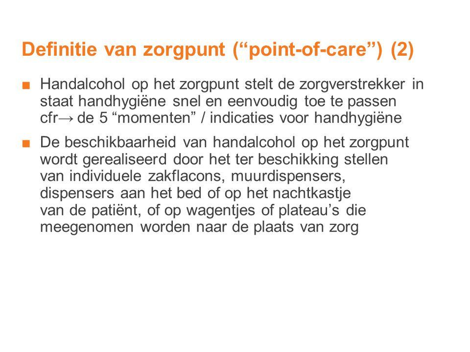 """Definitie van zorgpunt (""""point-of-care"""") (2) ■Handalcohol op het zorgpunt stelt de zorgverstrekker in staat handhygiëne snel en eenvoudig toe te passe"""