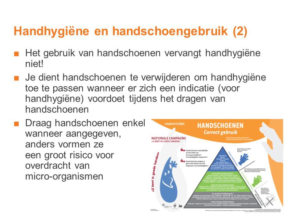 Handhygiëne en handschoengebruik (2) ■Het gebruik van handschoenen vervangt handhygiëne niet! ■Je dient handschoenen te verwijderen om handhygiëne toe