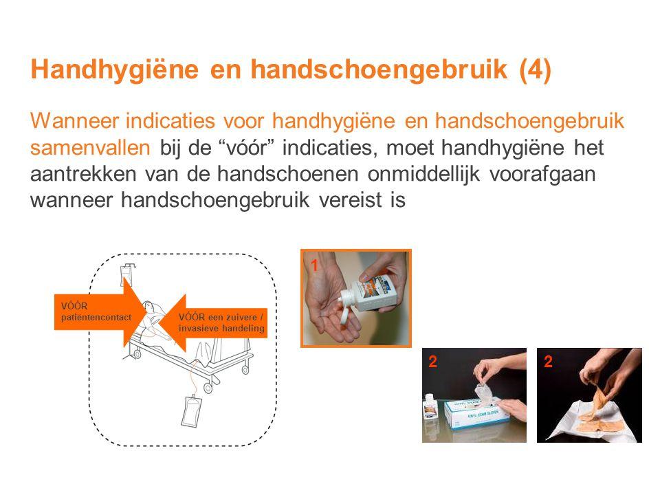 """Wanneer indicaties voor handhygiëne en handschoengebruik samenvallen bij de """"vóór"""" indicaties, moet handhygiëne het aantrekken van de handschoenen onm"""