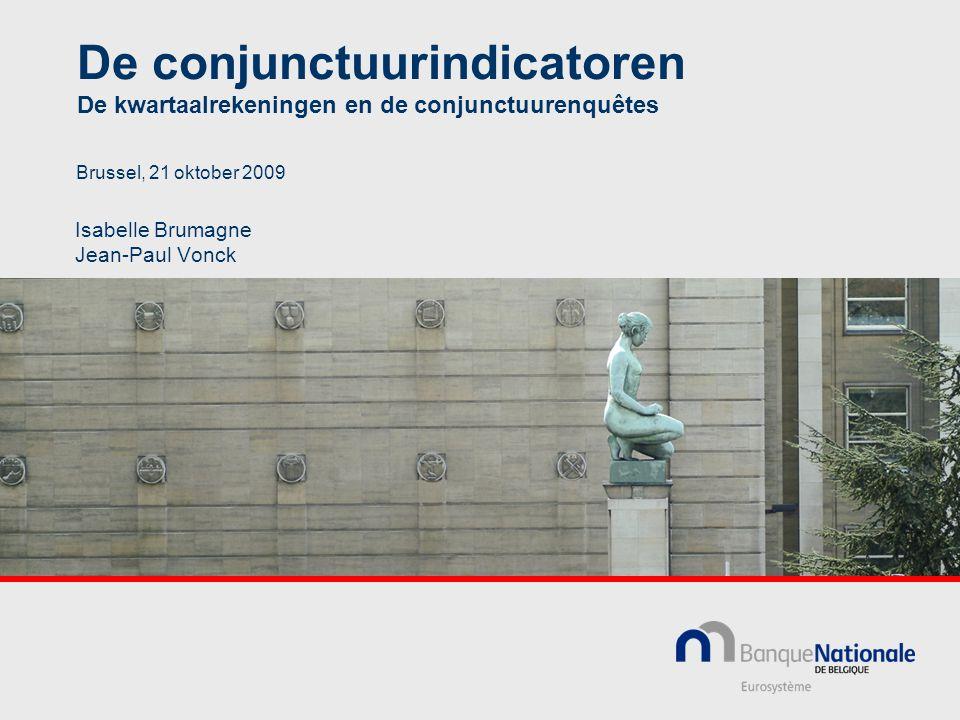 De conjunctuurindicatoren De kwartaalrekeningen en de conjunctuurenquêtes Isabelle Brumagne Jean-Paul Vonck Brussel, 21 oktober 2009