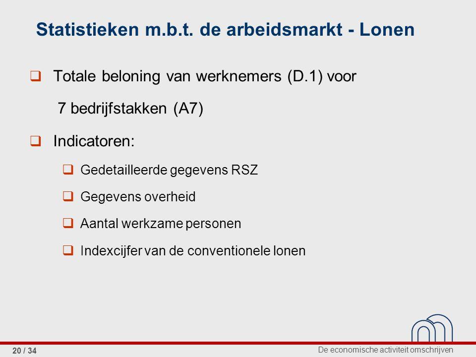 De economische activiteit omschrijven 20 / 34 Statistieken m.b.t. de arbeidsmarkt - Lonen  Totale beloning van werknemers (D.1) voor 7 bedrijfstakken