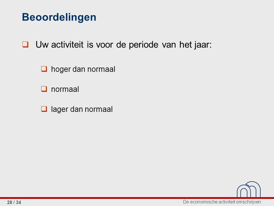 De economische activiteit omschrijven 28 / 34 Beoordelingen  Uw activiteit is voor de periode van het jaar:  hoger dan normaal  normaal  lager dan normaal