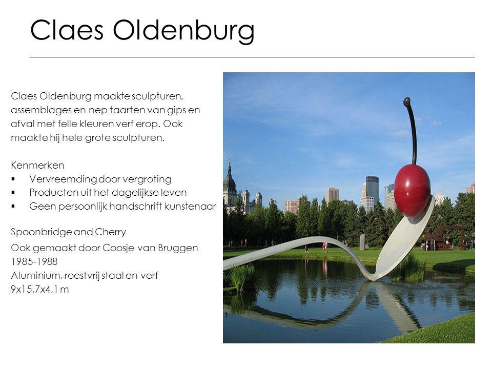 Claes Oldenburg Claes Oldenburg maakte sculpturen, assemblages en nep taarten van gips en afval met felle kleuren verf erop. Ook maakte hij hele grote
