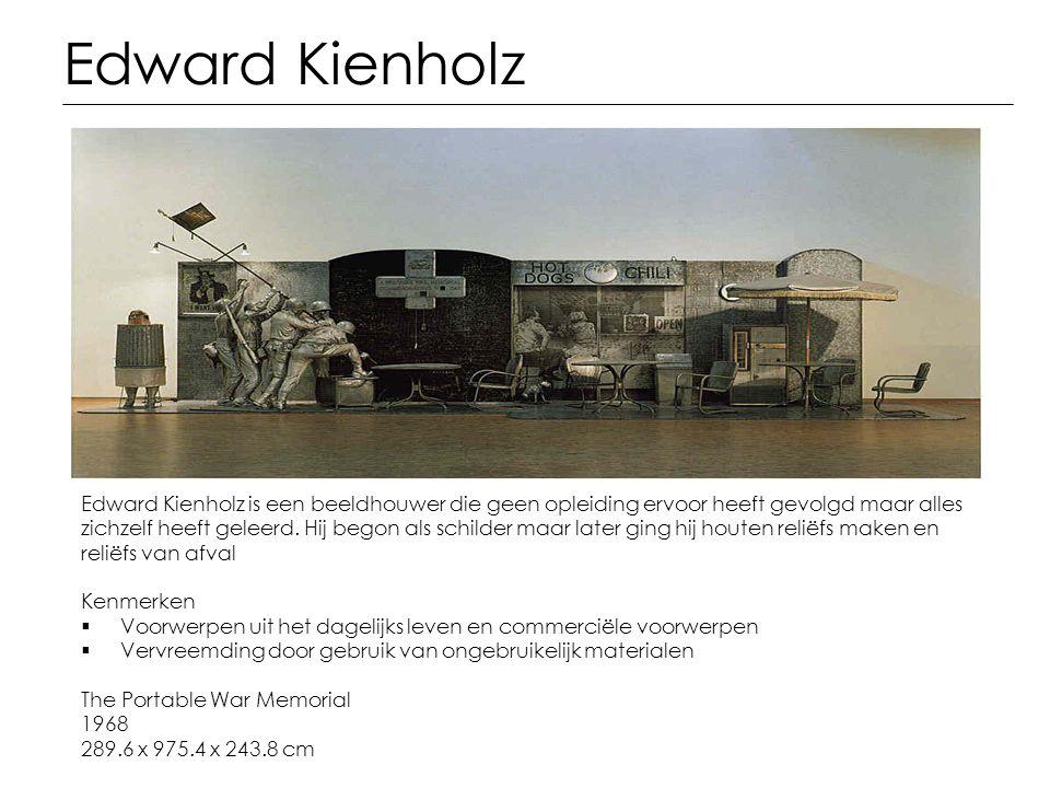Edward Kienholz Edward Kienholz is een beeldhouwer die geen opleiding ervoor heeft gevolgd maar alles zichzelf heeft geleerd. Hij begon als schilder m