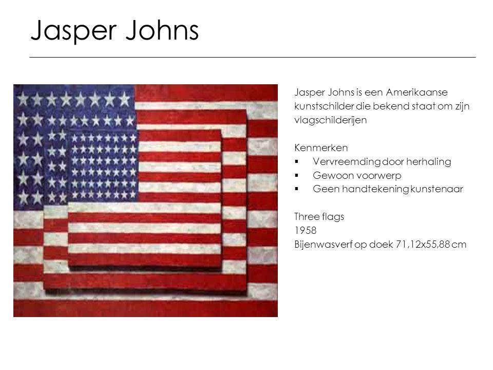 Jasper Johns Jasper Johns is een Amerikaanse kunstschilder die bekend staat om zijn vlagschilderijen Kenmerken  Vervreemding door herhaling  Gewoon