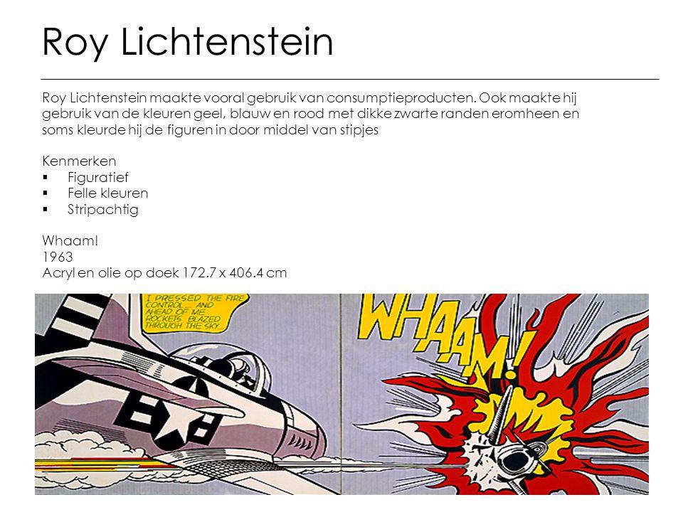 Roy Lichtenstein Roy Lichtenstein maakte vooral gebruik van consumptieproducten. Ook maakte hij gebruik van de kleuren geel, blauw en rood met dikke z