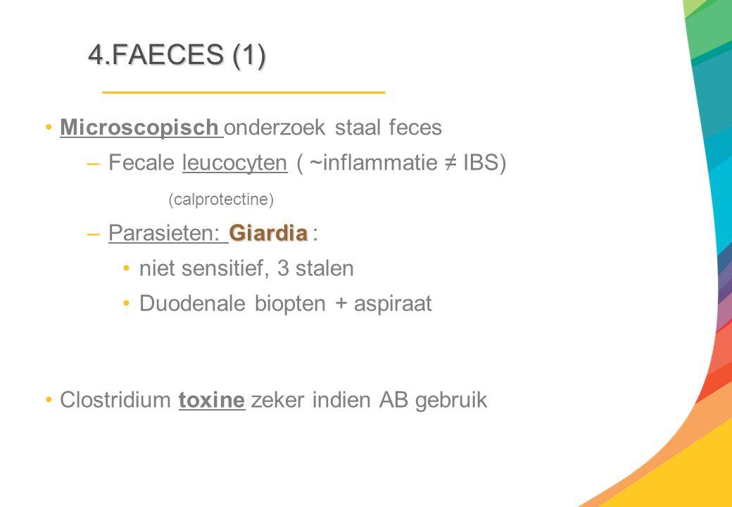 4.FAECES (1) Microscopisch onderzoek staal feces –Fecale leucocyten ( ~inflammatie ≠ IBS) (calprotectine) Giardia –Parasieten: Giardia : niet sensitie