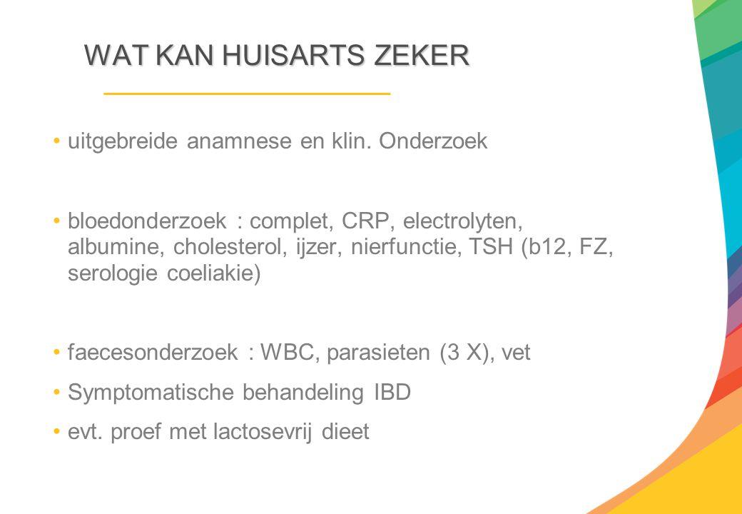 WAT KAN HUISARTS ZEKER uitgebreide anamnese en klin. Onderzoek bloedonderzoek : complet, CRP, electrolyten, albumine, cholesterol, ijzer, nierfunctie,