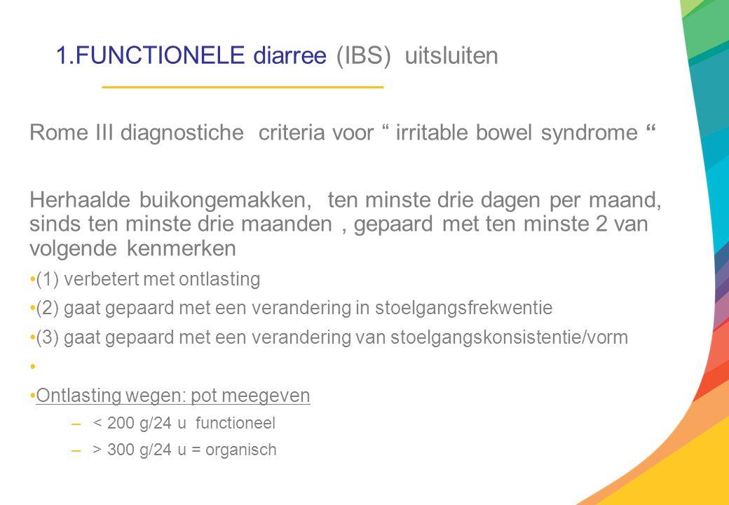 """1.FUNCTIONELE diarree (IBS) uitsluiten Rome III diagnostiche criteria voor """" irritable bowel syndrome """" Herhaalde buikongemakken, ten minste drie dage"""