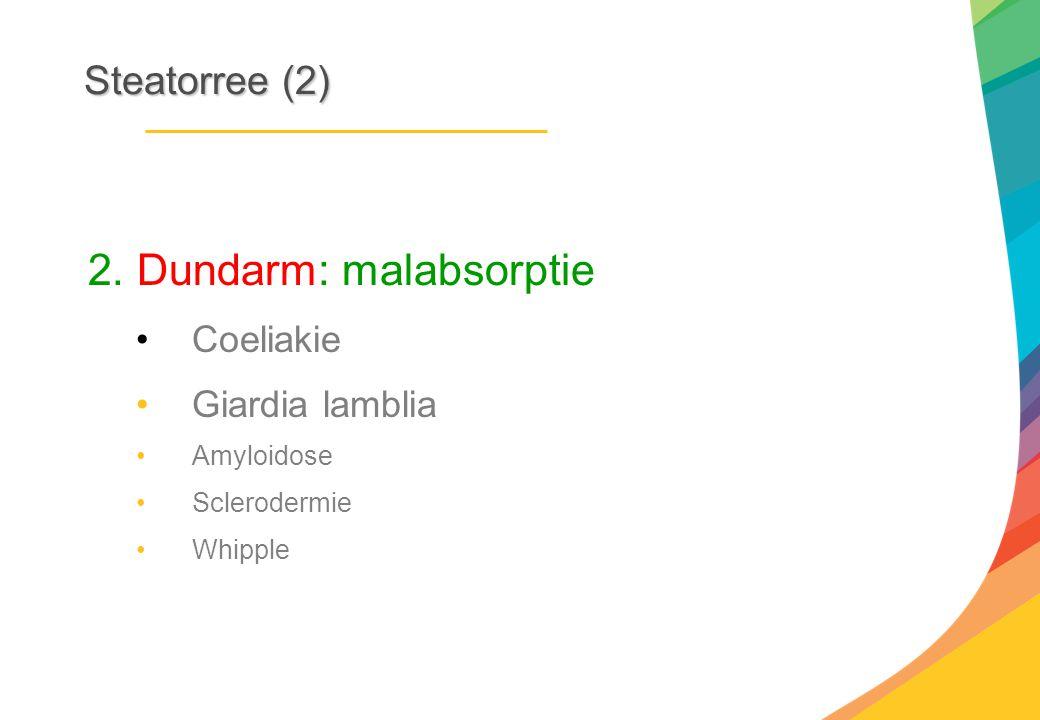 Steatorree(2) Steatorree (2) 2. Dundarm: malabsorptie Coeliakie Giardia lamblia Amyloidose Sclerodermie Whipple