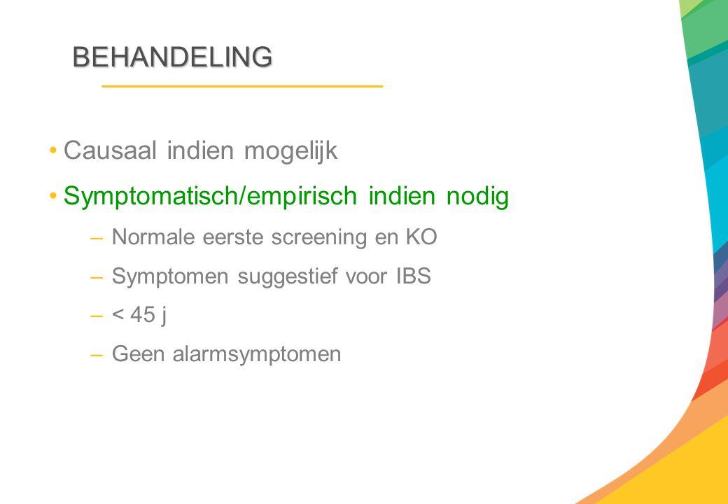 BEHANDELING Causaal indien mogelijk Symptomatisch/empirisch indien nodig –Normale eerste screening en KO –Symptomen suggestief voor IBS –< 45 j –Geen