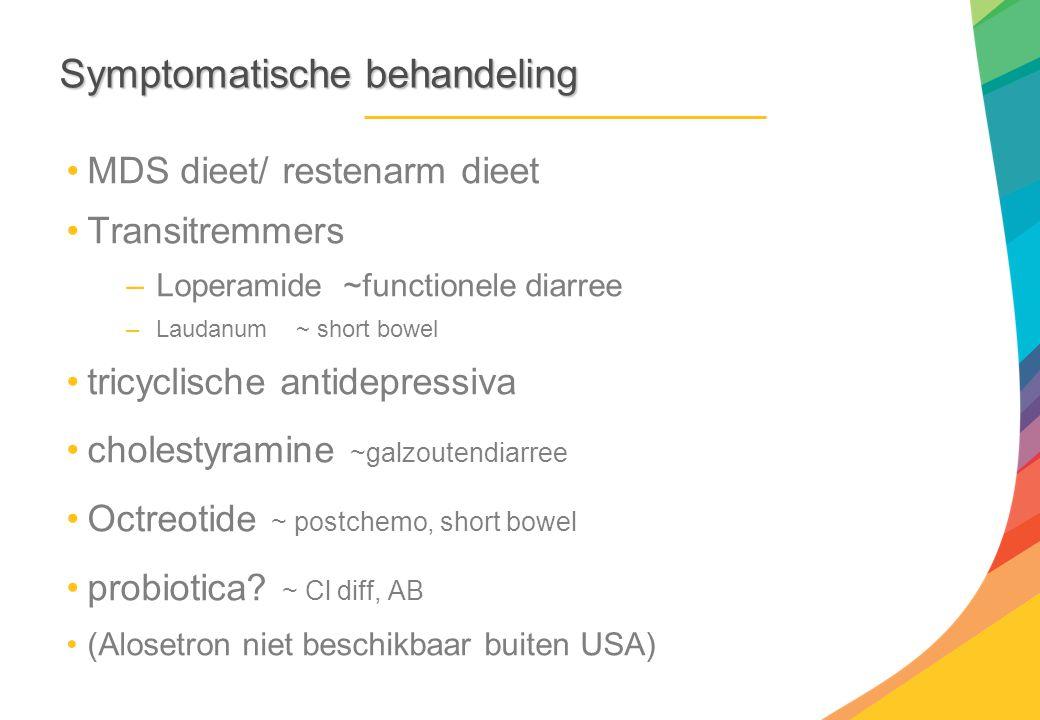 Symptomatischebehandeling Symptomatische behandeling MDS dieet/ restenarm dieet Transitremmers –Loperamide ~functionele diarree –Laudanum ~ short bowe