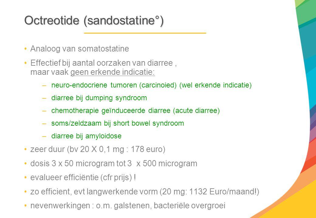 Octreotide (sandostatine°) Analoog van somatostatine Effectief bij aantal oorzaken van diarree, maar vaak geen erkende indicatie: –neuro-endocriene tu