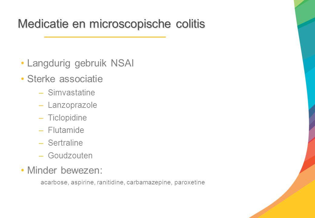 Medicatieen microscopische colitis Medicatie en microscopische colitis Langdurig gebruik NSAI Sterke associatie –Simvastatine –Lanzoprazole –Ticlopidi