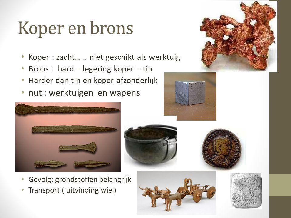 Koper en brons Koper : zacht…… niet geschikt als werktuig Brons : hard = legering koper – tin Harder dan tin en koper afzonderlijk nut : werktuigen en