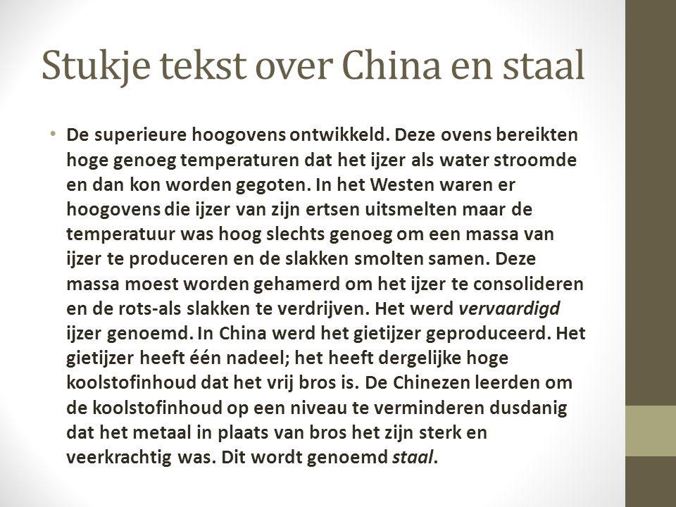 Stukje tekst over China en staal De superieure hoogovens ontwikkeld. Deze ovens bereikten hoge genoeg temperaturen dat het ijzer als water stroomde en