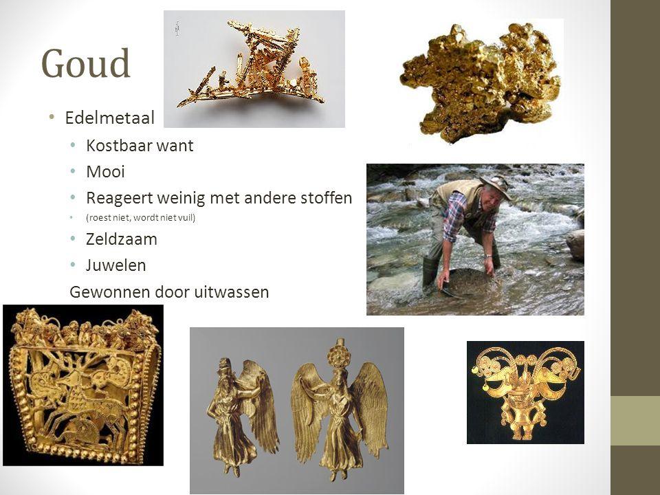Goud Edelmetaal Kostbaar want Mooi Reageert weinig met andere stoffen (roest niet, wordt niet vuil) Zeldzaam Juwelen Gewonnen door uitwassen