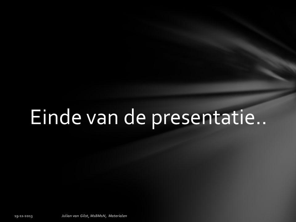 19-11-2013Julian van Gilst, M1BM1N, Materialen Einde van de presentatie..