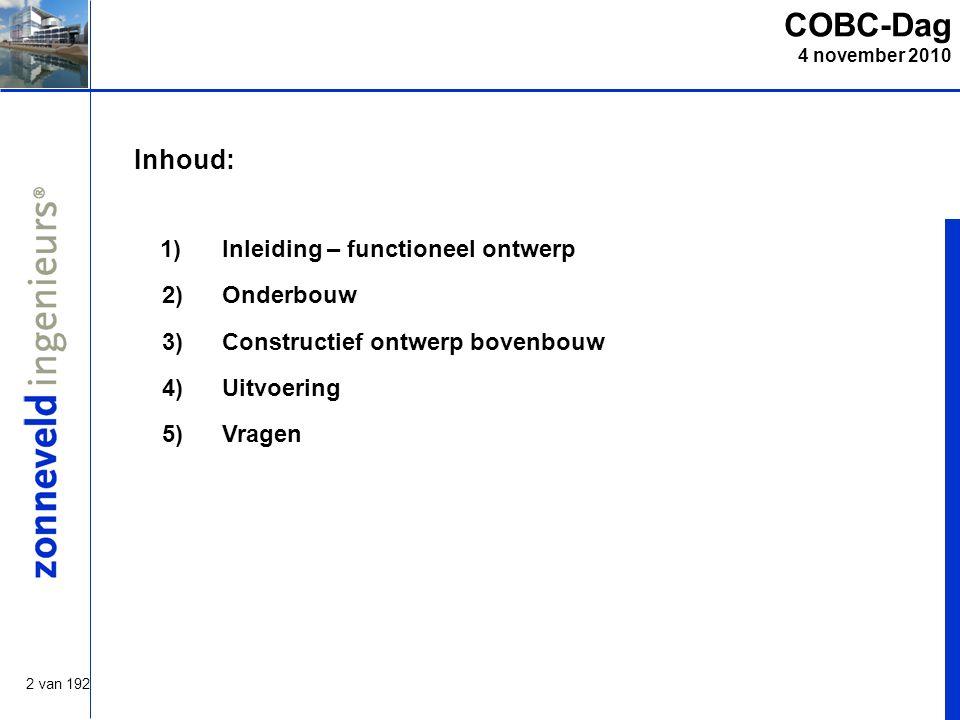 2 van 192 COBC-Dag 4 november 2010 Inhoud: 1)Inleiding – functioneel ontwerp 2)Onderbouw 3) Constructief ontwerp bovenbouw 4) Uitvoering 5) Vragen