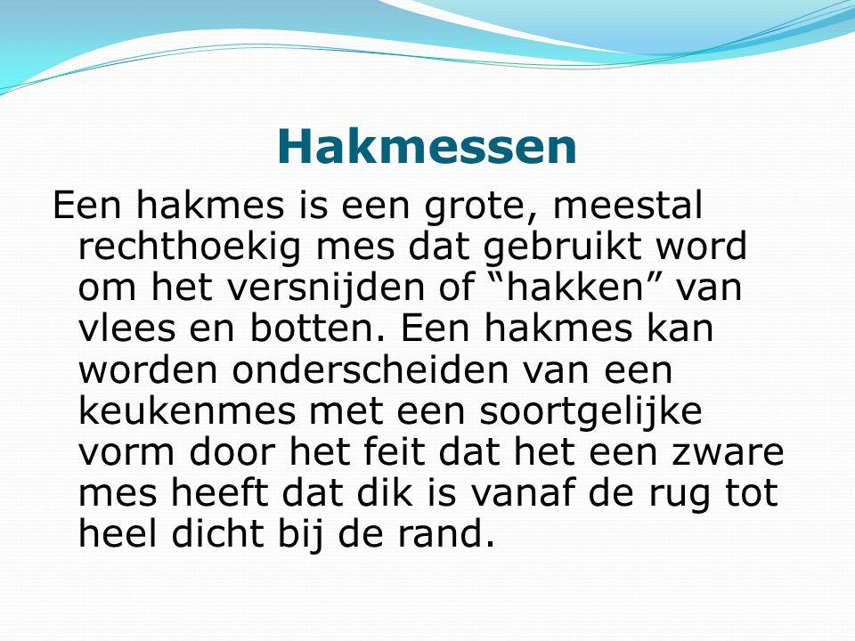 """Hakmessen Een hakmes is een grote, meestal rechthoekig mes dat gebruikt word om het versnijden of """"hakken"""" van vlees en botten. Een hakmes kan worden"""