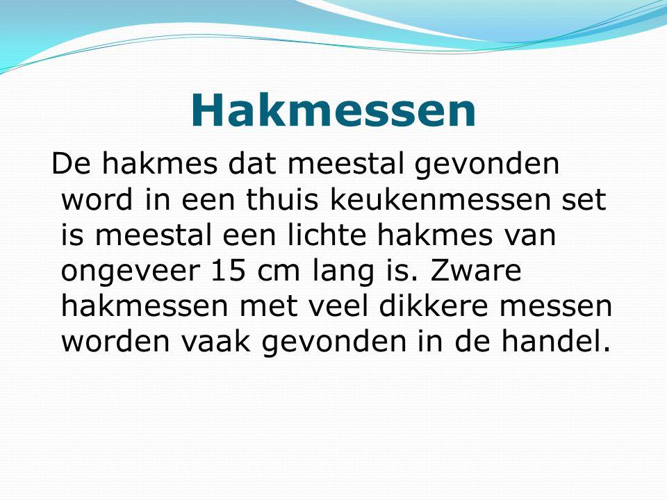 Hakmessen De hakmes dat meestal gevonden word in een thuis keukenmessen set is meestal een lichte hakmes van ongeveer 15 cm lang is.