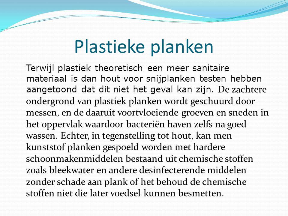 Plastieke planken Terwijl plastiek theoretisch een meer sanitaire materiaal is dan hout voor snijplanken testen hebben aangetoond dat dit niet het geval kan zijn.