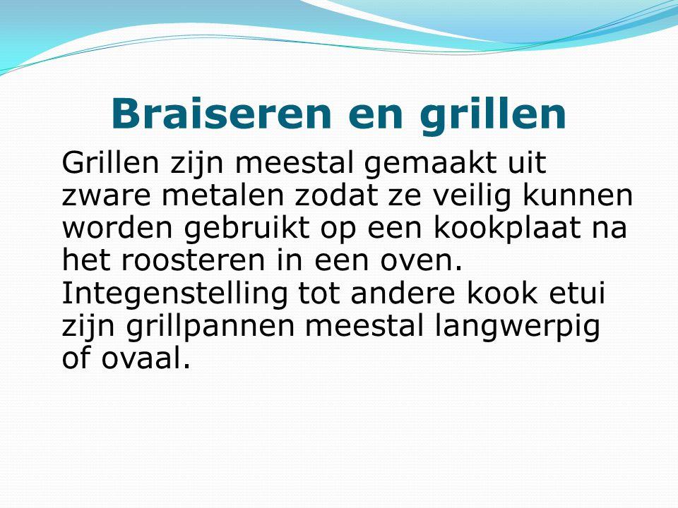 Braiseren en grillen Grillen zijn meestal gemaakt uit zware metalen zodat ze veilig kunnen worden gebruikt op een kookplaat na het roosteren in een oven.
