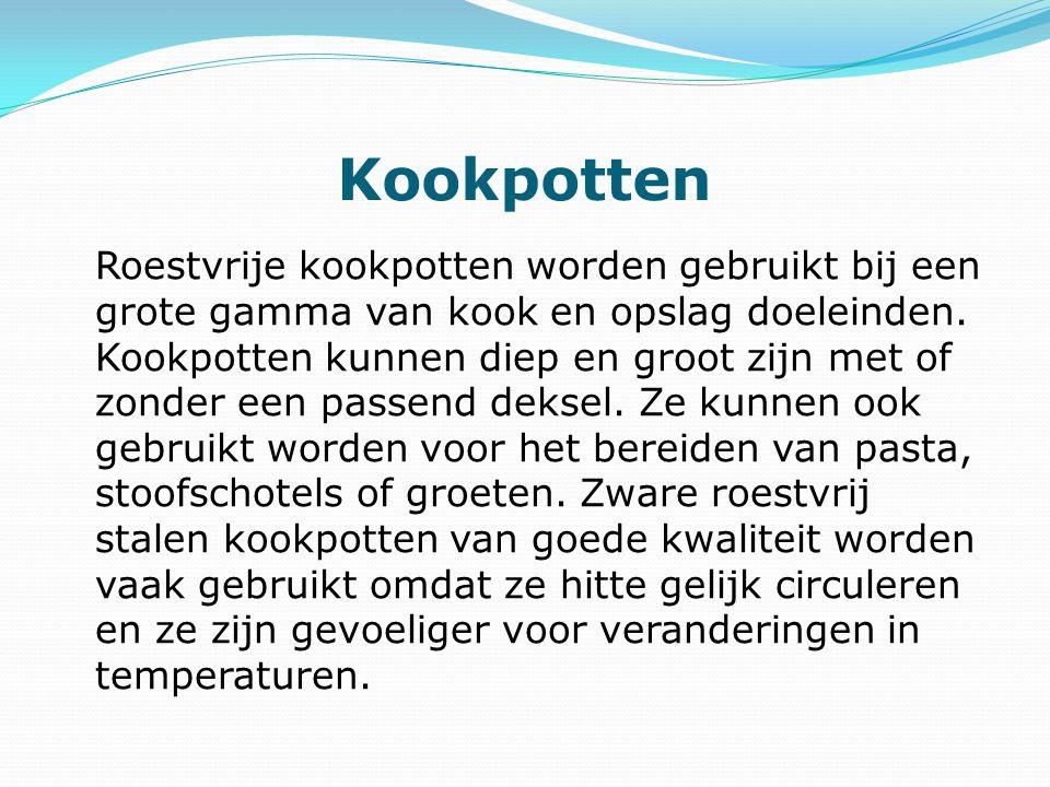 Kookpotten Roestvrije kookpotten worden gebruikt bij een grote gamma van kook en opslag doeleinden. Kookpotten kunnen diep en groot zijn met of zonder