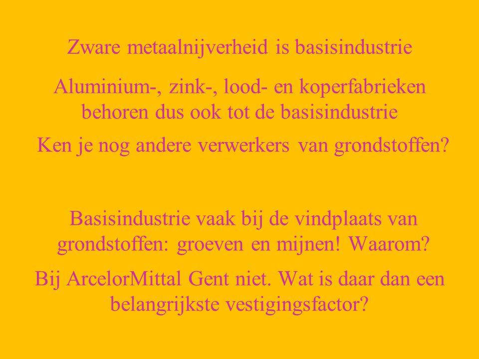 Zware metaalnijverheid is basisindustrie Aluminium-, zink-, lood- en koperfabrieken behoren dus ook tot de basisindustrie Ken je nog andere verwerkers van grondstoffen.
